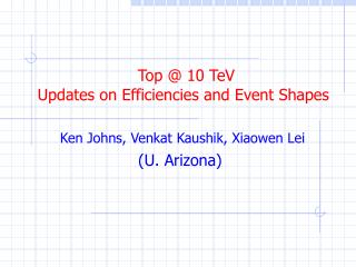 Top @ 10 TeV Updates on Efficiencies and Event Shapes