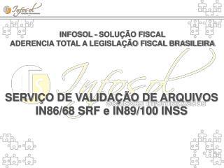 INFOSOL - SOLUÇÃO FISCAL ADERENCIA TOTAL A LEGISLAÇÃO FISCAL BRASILEIRA