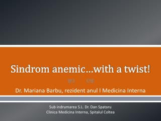 Sindrom  anemic…with a twist!