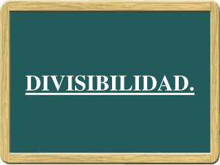 DIVISIBILIDAD.