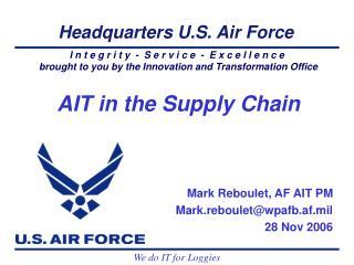Mark Reboulet, AF AIT PM Mark.rebouletwpafb.af.mil 28 Nov 2006