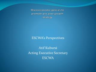 ESCWA's Perspectives Atif Kubursi Acting Executive Secretary ESCWA