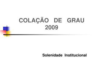 COLAÇÃO   DE   GRAU 2009
