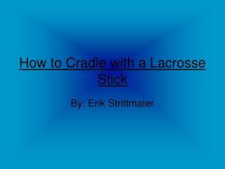 How to Cradle with a Lacrosse Stick