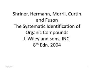 Shriner, Hermann, Morril, Curtin  and Fuson The Systematic Identification of Organic Compounds J. Wiley and sons, INC. 8