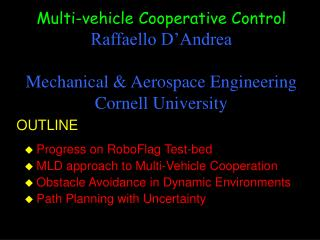 Progress on RoboFlag Test-bed MLD approach to Multi-Vehicle Cooperation