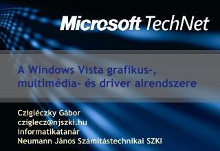 A Windows Vista grafikus-, multim�dia- �s driver alrendszere