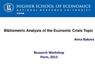 Bibliometric Analysis of the Economic Crisis Topic Anna Bykova Research Workshop Perm, 2013