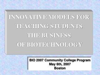BIO 2007 Community College Program May 6th, 2007 Boston