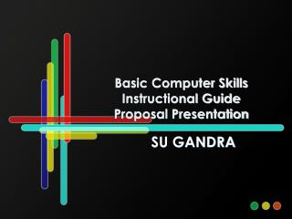 Basic Computer Skills  Instructional Guide Proposal Presentation
