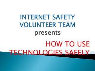INTERNET SAFETY VOLUNTEER TEAM presents