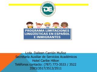 Lcda. Daileen Carrión Muñoz  Secretaría Auxiliar de Servicios Académicos Hotel Caribe Hilton