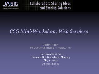 Justin Tilton instructional media  magic, inc.  As presented at the Common Solutions Group Meeting May 9, 2002  Chicago,