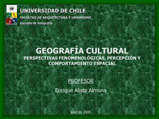GEOGRAF�A CULTURAL PERSPECTIVAS FENOMENOL�GICAS, PERCEPCI�N Y COMPORTAMIENTO ESPACIAL