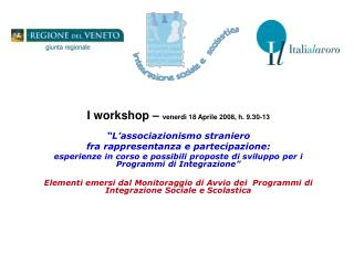 """I workshop –  venerdì 18 Aprile 2008, h. 9.30-13 """"L'associazionismo straniero"""
