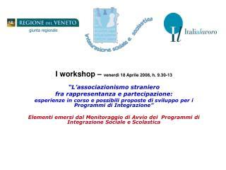 I workshop �  venerd� 18 Aprile 2008, h. 9.30-13 �L�associazionismo straniero