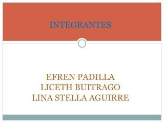 INTEGRANTES EFREN PADILLA LICETH BUITRAGO LINA STELLA AGUIRRE