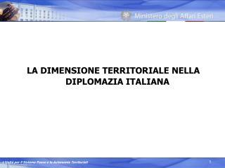 LA DIMENSIONE TERRITORIALE NELLA DIPLOMAZIA ITALIANA