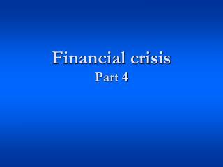 Financial crisis Part 4