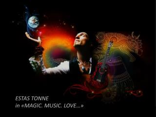 ESTAS TONNE in  « MAGIC. MUSIC. LOVE …»