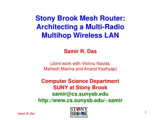 Stony Brook Mesh Router: Architecting a Multi-Radio Multihop Wireless LAN  Samir R. Das  Joint work with Vishnu Navda,