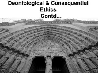 Deontological  & Consequential  Ethics Contd …