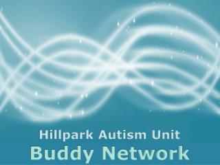 Hillpark Autism Unit  Buddy Network