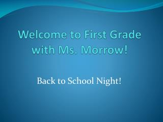 Welcome to  First Grade with Ms. Morrow!