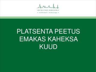 PLATSENTA PEETUS EMAKAS KAHEKSA KUUD