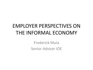 EMPLOYER PERSPECTIVES ON THE INFORMAL ECONOMY