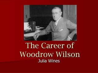 The Career of  Woodrow Wilson