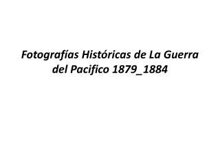 Fotografías Históricas de La Guerra del Pacifico 1879_1884