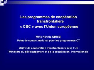 Les programmes de coopération transfrontalière  « CBC » avec l'Union européenne Mme Kérima GHRIBI