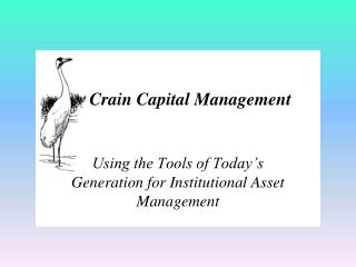 Using the Tools of Today's Generation for Institutional Asset Management