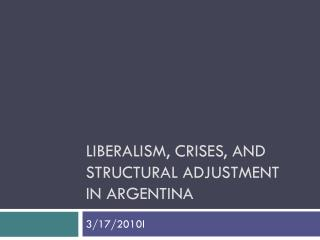 Liberalism, Crises, and Structural Adjustment In Argentina