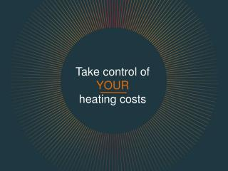 Take control of  YOUR heating costs
