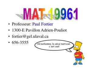 Professeur:  Paul Fortier 1300-E Pavillon Adrien-Pouliot fortier@gel.ulaval 656-3555