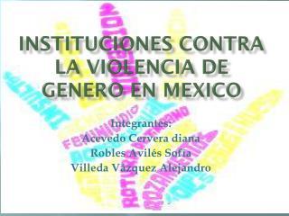 Instituciones contra la violencia de genero en  Mexico