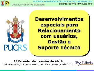 1º Encontro de Usuários do Aleph São Paulo-SP, 30 de novembro e 1º de dezembro de 2006