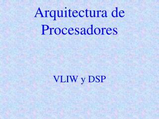 Arquitectura de Procesadores VLIW y DSP