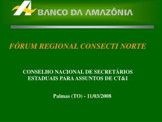 FÓRUM REGIONAL CONSECTI NORTE CONSELHO NACIONAL DE SECRETÁRIOS ESTADUAIS PARA ASSUNTOS DE CT&I