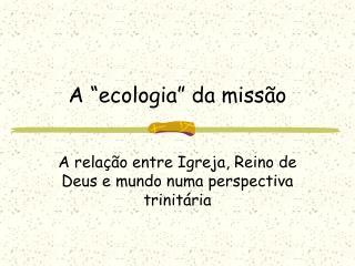 """A """"ecologia"""" da missão"""