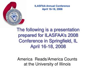 The following is a presentation prepared for ILASFAA s 2008 Conference in Springfield, IL April 16-18, 2008