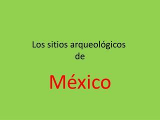 Los sitios arqueol�gicos de