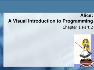 Alice:  A Visual Introduction to Programming