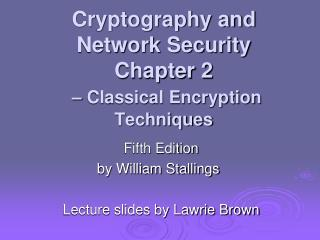 Cryptography and Network Security Chapter 2 –  Classical Encryption Techniques