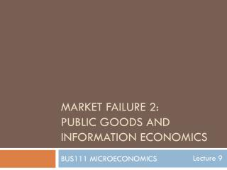 Market failure 2: public goods and information economics