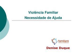 Violência Familiar  Necessidade de Ajuda