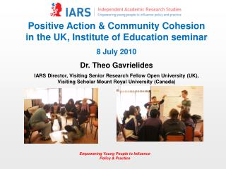 Positive Action & Community Cohesion in the UK, Institute of Education seminar 8 July 2010