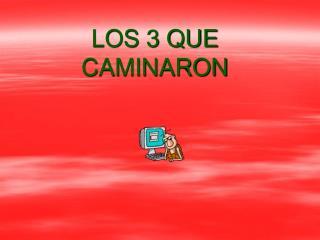 LOS 3 QUE CAMINARON